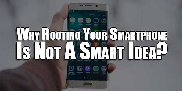 Why-Rooting-Your-Smartphone-Is-Not-A-Smart-Idea