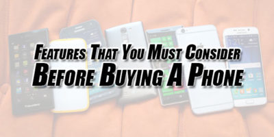 Features-That-You-Must-Consider-Before-Buying-A-Phone