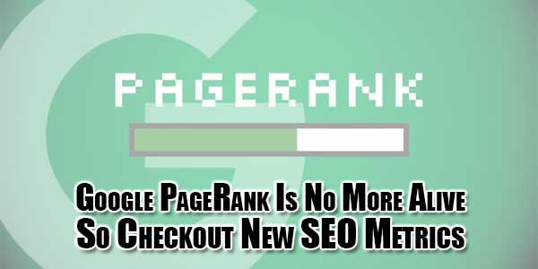 Google-PageRank-Is-No-More-Alive-So-Checkout-New-SEO-Metrics