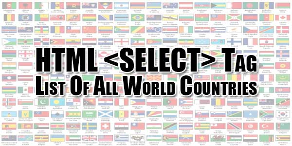 HTML-SELECT-Tag-List-Of-All-World-Countries