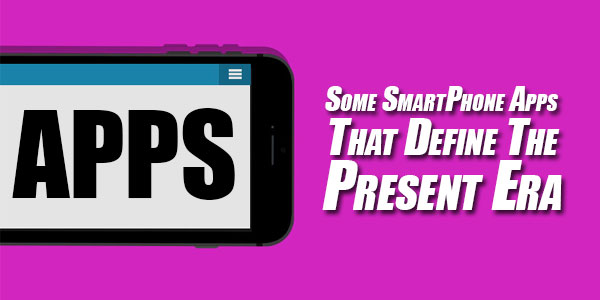 Some-SmartPhone-Apps-That-Define-The-Present-Era
