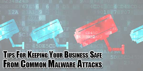 Tips-For-Keeping-Your-Business-Safe-From-Common-Malware-Attack
