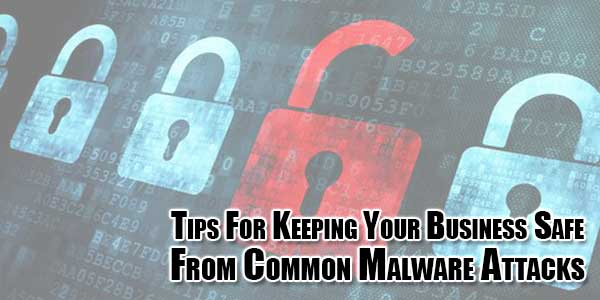 Tips-For-Keeping-Your-Business-Safe-From-Common-Malware-Attacks