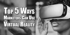Top-5-Ways-Marketers-Can-Use-Virtual-Reality