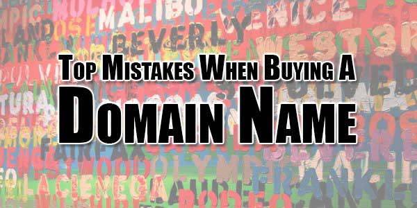 Top-Mistakes-When-Buying-A-Domain-Name