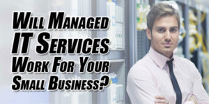 Will-Managed-IT-Services-Work-for-Your-Small-Business