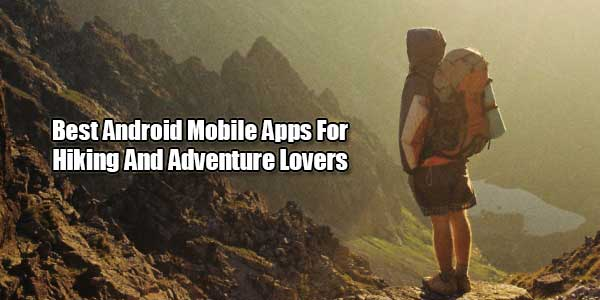 Best-Android-Mobile-Apps-For-Hiking-And-Adventure-Lovers
