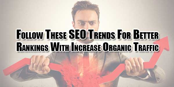 Follow-These-SEO-Trends-For-Better-Rankings-With-Increase-Organic-Traffic
