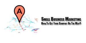 Small-Business-Marketing-How-To-Get-Your-Company-On-The-Map