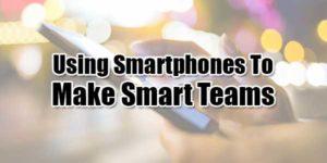 Using-Smartphones-To-Make-Smart-Teams