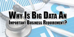 Why-Is-Big-Data-An-Important-Business-Requirement