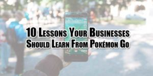 10-Lessons-Your-Businesses-Should-Learn-From-Pokémon-Go