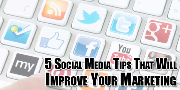 5-Social-Media-Tips-That-Will-Improve-Your-Marketing