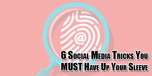 6-Social-Media-Tricks-You-MUST-Have-Up-Your-Sleeve