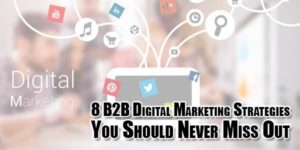 8-B2B-Digital-Marketing-Strategies-You-Should-Never-Miss-Out