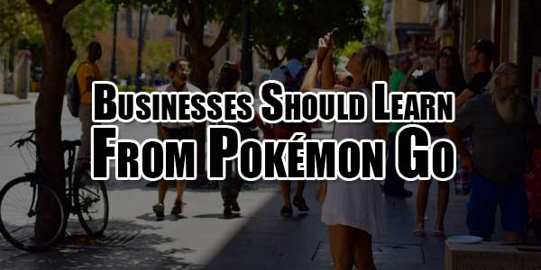 Businesses-Should-Learn-From-Pokémon-Go