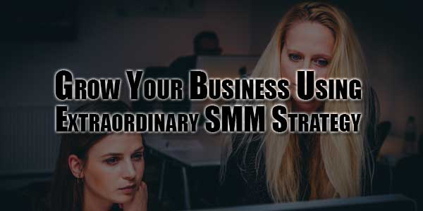 Grow-Your-Business-Using-Extraordinary-SMM-Strategy