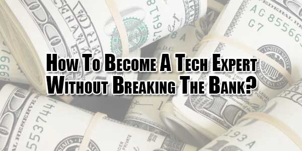 How-To-Become-A-Tech-Expert-Without-Breaking-The-Bank