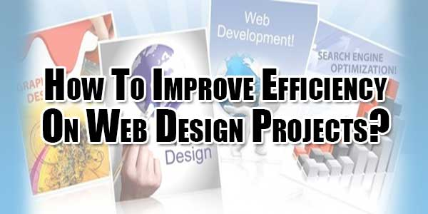 How-To-Improve-Efficiency-On-Web-Design-Projects