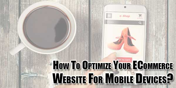 How-To-Optimize-Your-ECommerce-Website-For-Mobile-Devices