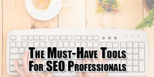 The-Must-Have-Tools-For-SEO-Professionals