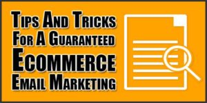 Tips-And-Tricks-For-A-Guaranteed-Ecommerce-Email-Marketing