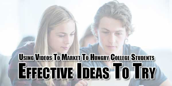 Using-Videos-To-Market-To-Hungry-College-Students-Effective-Ideas-To-Try
