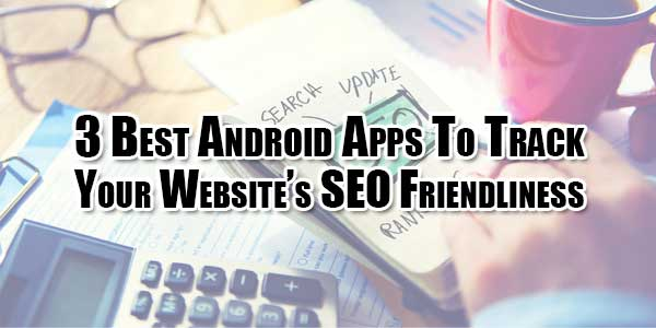 3-best-android-apps-to-track-your-websites-seo-friendliness