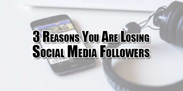 3-Reasons-You-Are-Losing-Social-Media-Followers