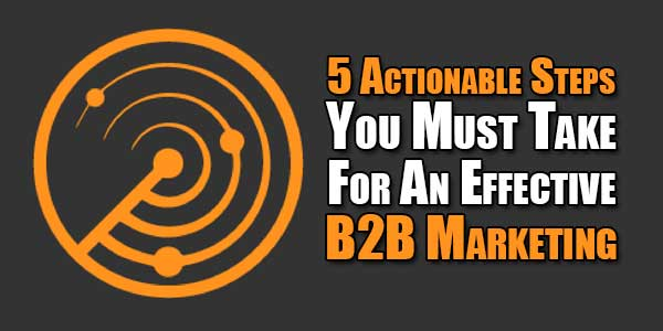 5-Actionable-Steps-You-Must-Take-For-An-Effective-B2B-Marketing