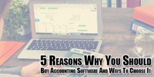 5-reasons-why-you-should-buy-accounting-software-and-ways-to-choose-it