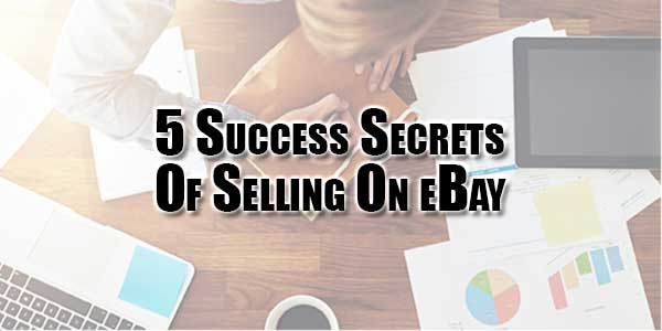 5-success-secrets-of-selling-on-ebay