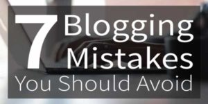 7-blogging-mistakes-that-you-should-avoid