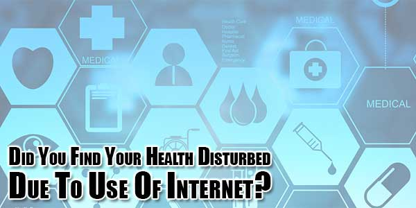 Did-You-Find-Your-Health-Disturbed-Due-To-Use-Of-Internet