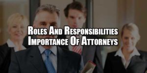 roles-and-responsibilities-importance-of-attorneys
