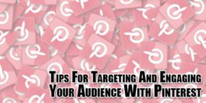 tips-for-targeting-and-engaging-your-audience-with-pinterest