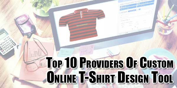 Top 10 Providers Of Custom Online T Shirt Design Tool