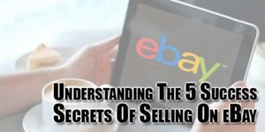 understanding-the-5-success-secrets-of-selling-on-ebay
