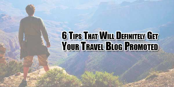 6-tips-that-will-definitely-get-your-travel-blog-promoted