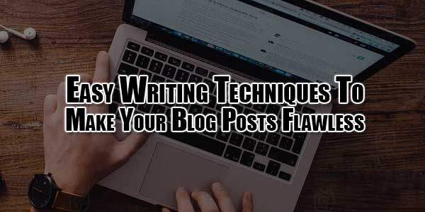 easy-writing-techniques-to-make-your-blog-posts-flawless
