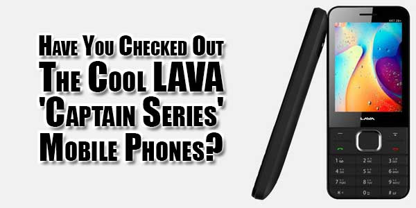 have-you-checked-out-the-cool-lava-captain-series-mobile-phones