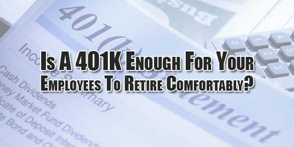 is-a-401k-enough-for-your-employees-to-retire-comfortably