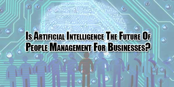 is-artificial-intelligence-the-future-of-people-management-for-businesses