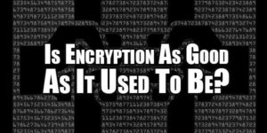 is-encryption-as-good-as-it-used-to-be