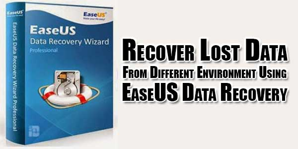 recover-lost-data-from-different-environment-using-easeus-data-recovery