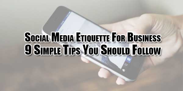 social-media-etiquette-for-business-9-simple-tips-you-should-follow