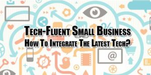 tech-fluent-small-business-how-to-integrate-the-latest-tech