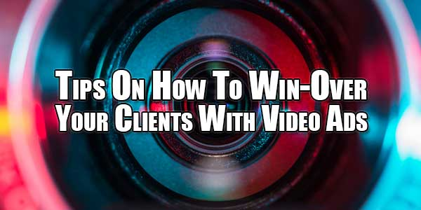 tips-on-how-to-win-over-your-clients-with-video-ads