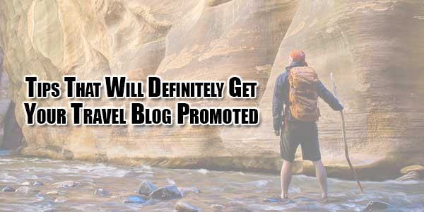 tips-that-will-definitely-get-your-travel-blog-promoted