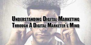 understanding-digital-marketing-through-a-digital-marketers-mind